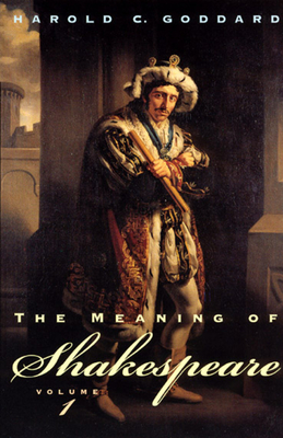 The Meaning of Shakespeare, Volume 1 - Goddard, Harold C