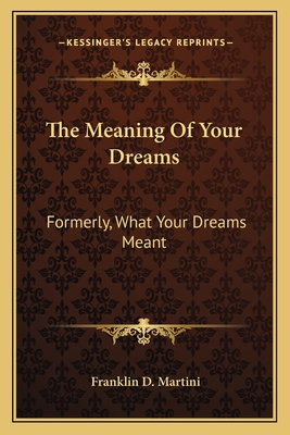 The Meaning of Your Dreams: Formerly, What Your Dreams Meant - Martini, Franklin D