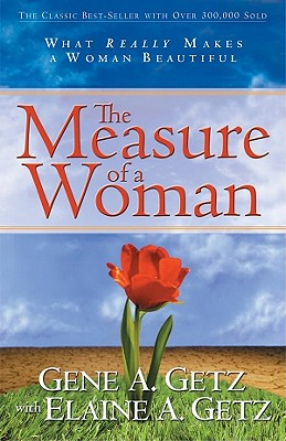The Measure of a Woman: What Really Makes a Woman Beautiful - Getz, Gene A, Dr., and Getz, Elaine