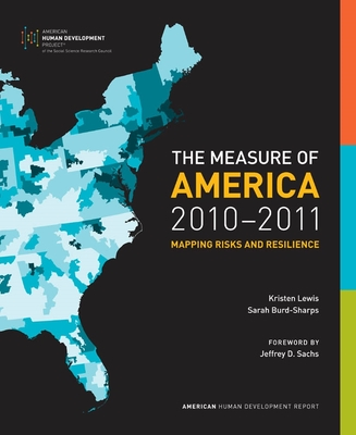 The Measure of America, 2010-2011: Mapping Risks and Resilience - Lewis, Kristen, and Burd-Sharps, Sarah, Professor, and Sachs, Jeffrey (Foreword by)