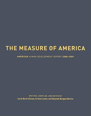 The Measure of America: American Human Development Report, 2008-2009 - Burd-Sharps, Sarah, Professor, and Lewis, Kristen, and Martins, Eduardo Borges, Professor