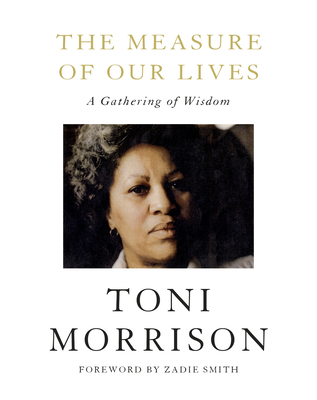 The Measure of Our Lives: A Gathering of Wisdom - Morrison, Toni, and Smith, Zadie (Foreword by)