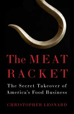 The Meat Racket: The Secret Takeover of America's Food Business - Leonard, Christopher