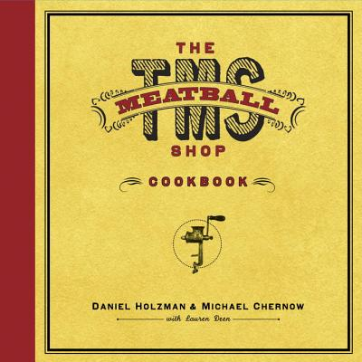 The Meatball Shop Cookbook - Holzman, Daniel