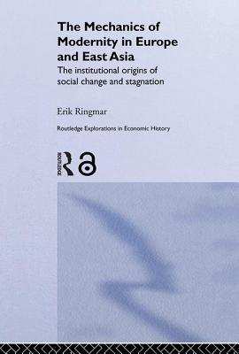 The Mechanics of Modernity in Europe and East Asia: The Institutional Origins of Social Change and Stagnation - Ringmar, Erik