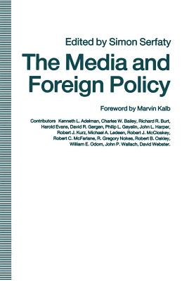 The Media and Foreign Policy - Serfaty, Simon, Professor