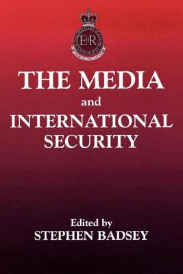 The Media and International Security - Badsey, Stephen (Editor), and Midlane, Matthew (Editor)