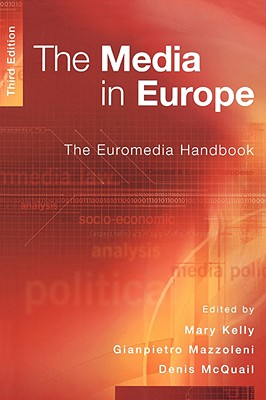 The Media in Europe: The Euromedia Handbook - Kelly, Mary (Editor)