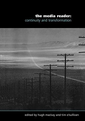 The Media Reader: Continuity and Transformation - MacKay, Hugh (Editor), and O'Sullivan, Tim (Editor)