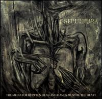 The Mediator Between Head and Hands Must Be the Heart - Sepultura