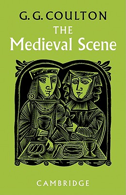 The Medieval Scene: An Informal Introduction to the Middle Ages - Coulton, George G, and Coulton, G G, Professor
