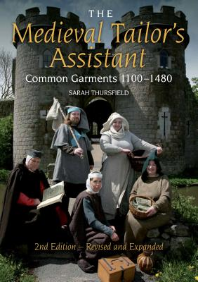 The Medieval Tailor's Assistant: Common Garments 1100-1480 - Thursfield, Sarah