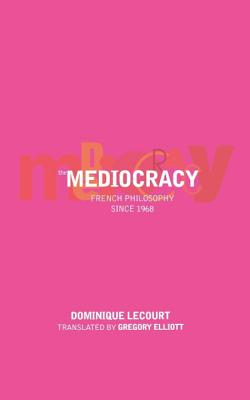 The Mediocracy - Lecourt, Dominique, and Elliott, Gregory (Translated by)