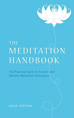 The Meditation Handbook: The Practical Guide to Eastern and Western Meditation Techniques - Fontana, David, Ph.D.