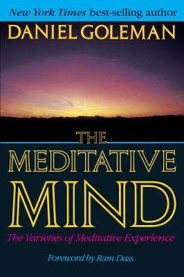 The Meditative Mind - Goleman, Daniel P, Ph.D., and Dass, Ram (Foreword by)