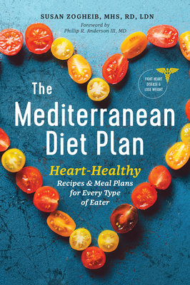 The Mediterranean Diet Plan: Heart-Healthy Recipes & Meal Plans for Every Type of Eater - Zogheib, Susan, and Anderson III, Phillip R (Foreword by)
