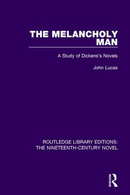 The Melancholy Man: A Study of Dickens's Novels - Lucas, John