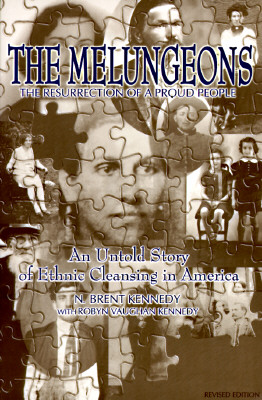 The Melungeons: Resurrection of a Proud People - Untold Story of Ethnic Cleansing in America - Kennedy, N.Brent, and Kennedy, Robyn V.