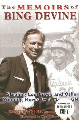 The Memoirs of Bing Devine: Stealing Lou Brock and Other Winning Moves by a Master GM - Devine, Bing, and Wheatley, Tom