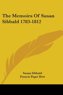 The Memoirs of Susan Sibbald 1783-1812 - Sibbald, Susan, and Hett, Francis Paget (Editor)