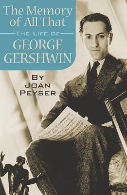 The Memory of All That: The Life of George Gershwin - Peyser, Joan