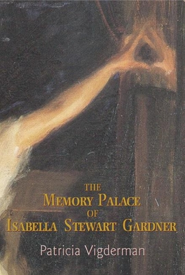 The Memory Palace of Isabella Stewart Gardner - Vigderman, Patricia