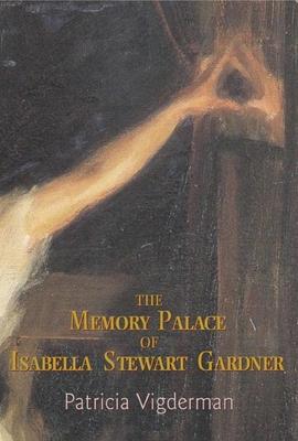 The Memory Palace of Isabella Stewart Gardner - Vigderman, Patricia