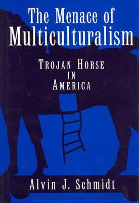 The Menace of Multiculturalism: Trojan Horse in America - Schmidt, Alvin J, Dr., and Demastes, William, and D'Souza, Dinesh (Foreword by)