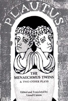 The Menaechmus Twins and Two Other Plays - Plautus, Titus Maccius, and Casson, Lionel (Edited and translated by)