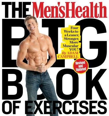 The Men's Health Big Book of Exercises: Four Weeks to a Leaner, Stronger, More Muscular You! - Campbell, Adam, MS, CSCS, and Editors of Men's Health Magazi