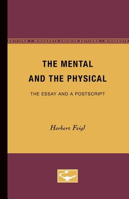 The Mental and the Physical: The Essay and a PostScript - Feigl, Herbert