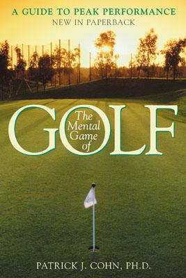The Mental Game of Golf: A Guide to Peak Performance - Cohn, Patrick J, and Cohn, Phd Patrick, and Cohn Phd, Patrick J