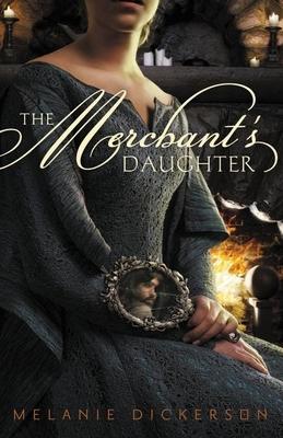 The Merchant's Daughter - Dickerson, Melanie