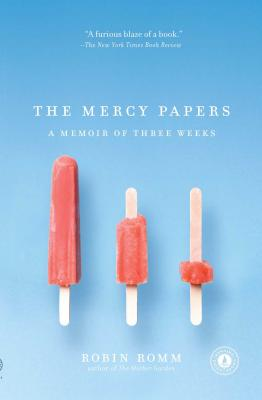 The Mercy Papers: A Memoir of Three Weeks - Romm, Robin
