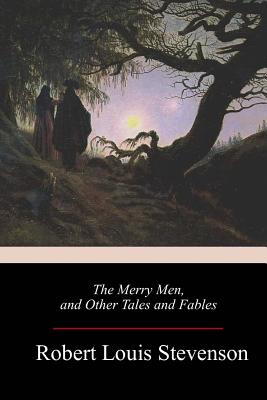 The Merry Men, and Other Tales and Fables - Stevenson, Robert Louis