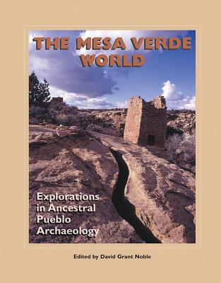 The Mesa Verde World: Explorations in Ancestral Pueblo Archaeology - Noble, David Grant (Editor)