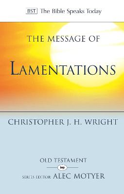 The Message of Lamentations: Honest To God - Wright, Christopher J H