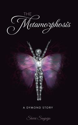 The Metamorphosis: A Dymond Story - Sanjurjo, Sherri