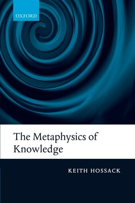 The Metaphysics of Knowledge - Hossack, Keith