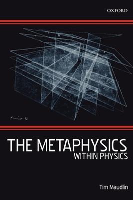 The Metaphysics Within Physics - Maudlin, Tim