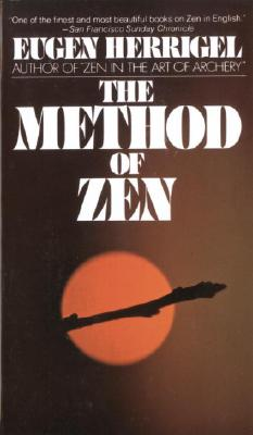 The Method of Zen - Herrigel, Eugen, and Hull, R F (Editor), and Watts, Alan W (Editor)