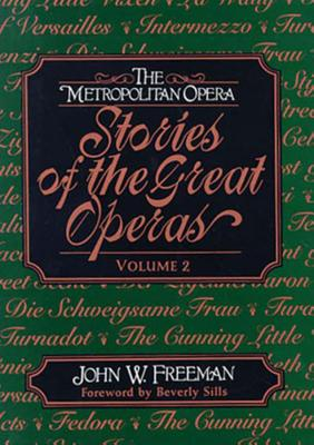 The Metropolitan Opera: Stories of the Great Operas - Freeman, John W, and Sills, Beverly (Foreword by)