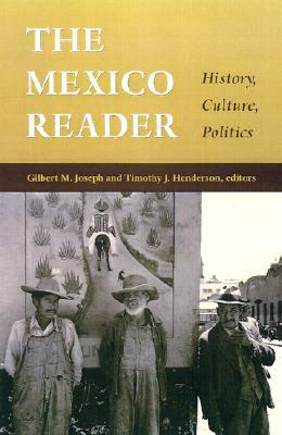 The Mexico Reader: History, Culture, Politics - Joseph, Gilbert M (Editor), and Henderson, Timothy J (Editor)