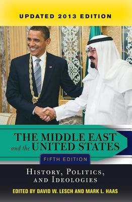 The Middle East and the United States: History, Politics, and Ideologies - Lesch, David W (Editor)