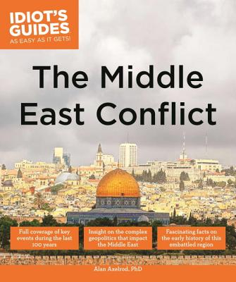 The Middle East Conflict - Axelrod, Alan, PH.D.