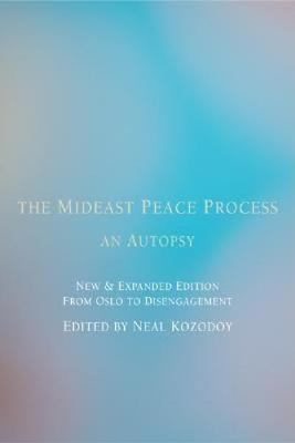 The Mideast Peace Process: An Autopsy - Kozodoy, Neal, Mr. (Editor)