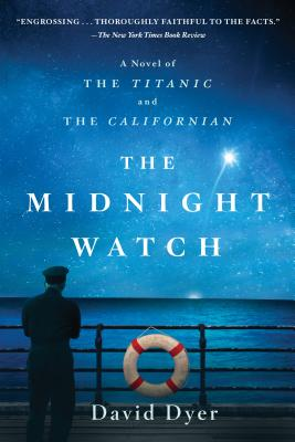 The Midnight Watch: A Novel of the Titanic and the Californian - Dyer, David