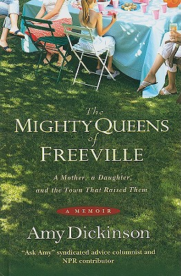The Mighty Queens of Freeville: A Mother, a Daughter, and the Town That Raised Them - Dickinson, Amy