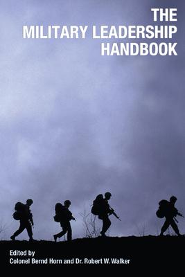 The Military Leadership Handbook - Horn, Bernd, Colonel (Editor)