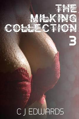 The Milking Collection 3 - Edwards, C J